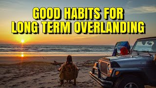 Five good habits for long term overlanding