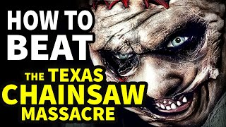 "How To Beat LEATHERFACE In ""The Texas Chainsaw Massacre"""