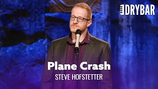 Stupid People Won't Survive A Plane Crash. Steve Hofstetter