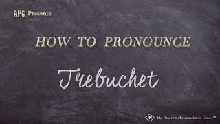How to Pronounce Trebuchet  |  Trebuchet Pronunciation