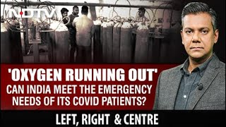 Left, Right & Centre | Can India Meet The Emergency Needs Of Its Covid Patients?