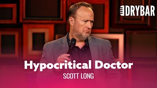 Your Doctor Is A Hypocrite. Scott Long - Full Special
