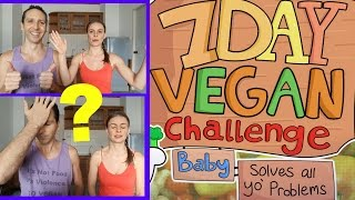 7 DAY VEGAN CHALLENGE BABY (solves all your problems) RESPONSE