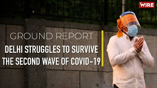 Ground Report: Delhi Struggles To Survive The Second Wave of COVID-19 | Seraj Ali