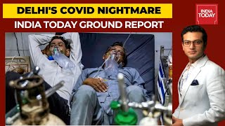 Delhi's Covid Nightmare: Coronavirus Crisis Spiral Out Of Control | India Today Ground Report