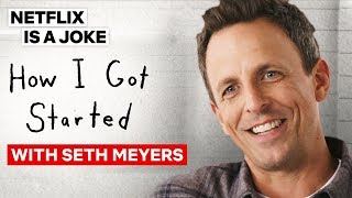 How Seth Meyers Got Started in Comedy | Netflix Is A Joke